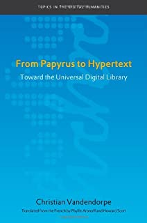From Papyrus to Hypertext: Toward the Universal Digital Library (Topics in the Digital Humanities)