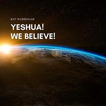 Yeshua! We Believe!