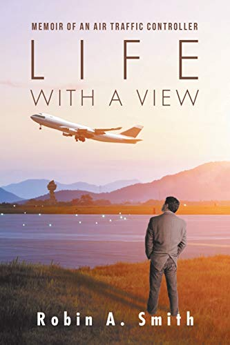 Life with a View: Memoir of an Air Traffic Controller