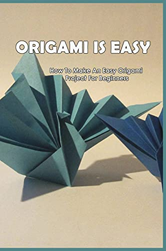Origami Is Easy: How To Make An Easy Origami Project For Beginners: Origami Step By Step (English Edition)