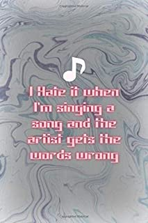 I Hate It When I'm Singing A Song And the Artist Gets The Words Wrong: Notebook Journal Composition Blank Lined Diary Note...