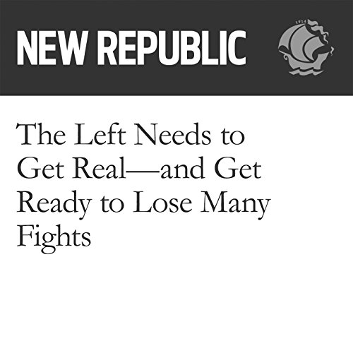 The Left Needs to Get Real—and Get Ready to Lose Many Fights audiobook cover art