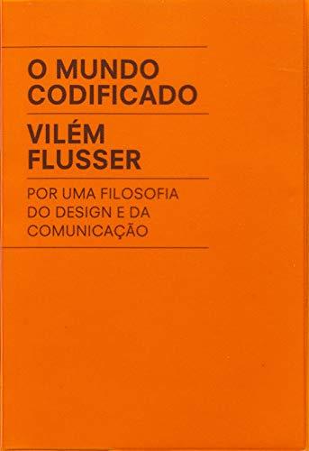 O mundo codificado: Por uma filosofia do design e da comunicação