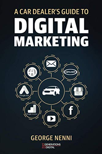 Compare Textbook Prices for A Car Dealer's Guide to Digital Marketing: You can only improve what you understand  ISBN 9798584910051 by Nenni, George