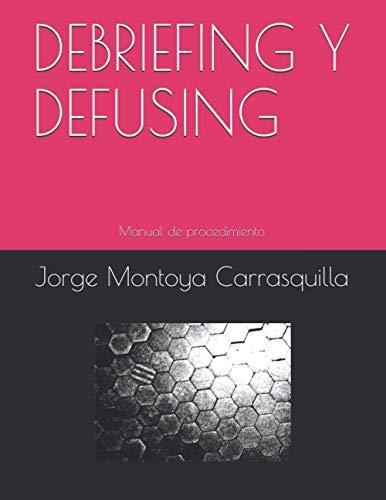 DEBRIEFING Y DEFUSING: Estrategias grupales de intervención en crisis en situaciones de duelo agudo. Manual de procedimiento