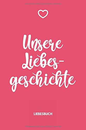 Unsere Liebesgeschichte - Liebesbuch: A5 Pärchenbuch | Dotted Grid Journal | Liebeserklärung | Erinnerungsbuch | Kreativbuch | Eigene Liebesgeschichte ... Liebespaare, Verliebte, Männer und Frauen