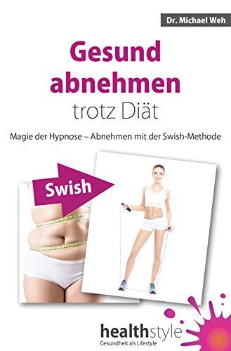 Gesund abnehmen trotz Diät: Magie der Hypnose – Abnehmen mit der Swish-Methode