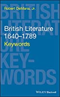 British Literature 1640-1789: Keywords (Keywords in Literature and Culture (KILC).)