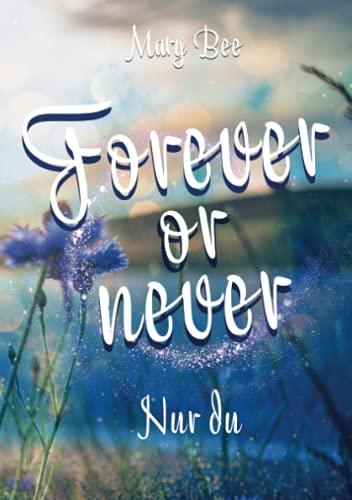 Forever or Never: Nur du