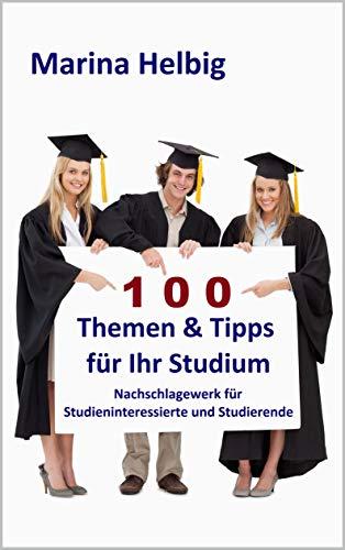 100 Themen & Tipps für Ihr Studium: Nachschlagewerk für Studieninteressierte und Studierende (Studienratgeber 3)