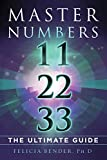Master Numbers 11, 22, and 33: The Ultimate Guide - Felicia Bender Ph.D.