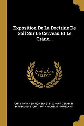 Exposition De La Doctrine De Gall Sur Le Cerveau Et Le Crâne...