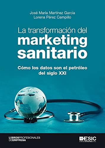La transformación del marketing sanitario. Cómo los datos son el petroleo del siglo XXI (Libros profesionales de empresa) (Spanish Edition)