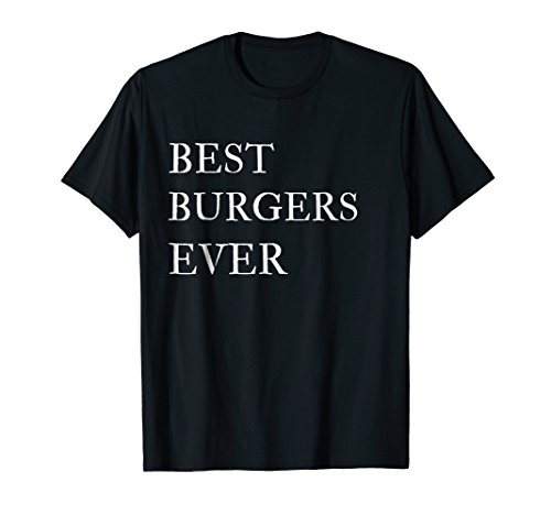 Hamburgers Best Burgers Ever T Shirts