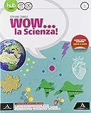 Wow la scienza. Con Vulcani, terremoti e tettonica. Per la Scuola media. Con e-book. Con espansione online (Vol. 3)