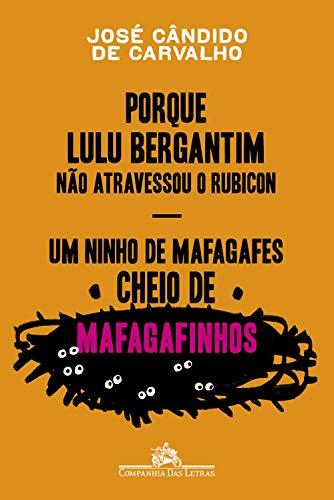 Porque Lulu Bergantim não atravessou o Rubicon & Um ninho de mafagafes cheio de mafagafinhos: Contados, astuciados, sucedidos e acontecidos do povinho do Brasil