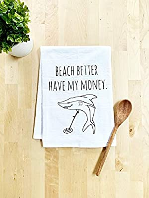 Funny Kitchen Towel, Beach Better Have My Money, Flour Sack Dish Towel, Sweet Housewarming Gift, White
