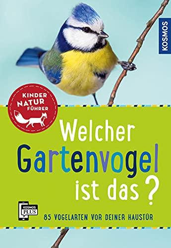 Welcher Gartenvogel ist das? Kindernaturführer: 85 Vogelarten vor deiner Haustür