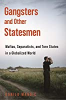 Gangsters and Other Statesmen: Mafias, Separatists, and Torn States in a Globalized World