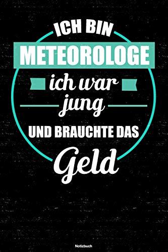 Ich bin Meteorologe ich war jung und brauchte das Geld Notizbuch: Meteorologe Journal DIN A5 liniert 120 Seiten Geschenk