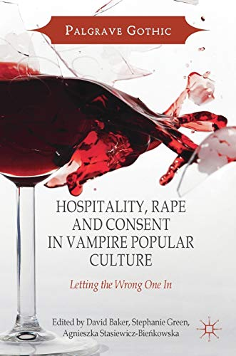Hospitality, Rape and Consent in Vampire Popular Culture: Letting the Wrong One In (Palgrave Gothic)