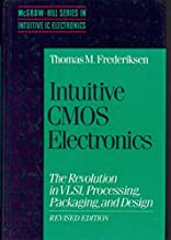 Intuitive CMOS electronics: The revolution in VLSI, processing, packaging, and design (McGraw-Hill series in intuitive IC electronics)