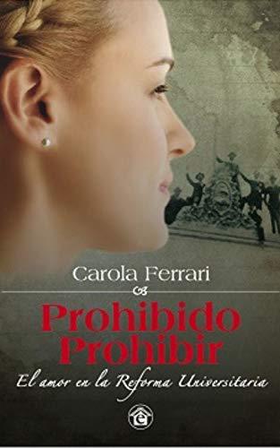 PROHIBIDO PROHIBIR : EL AMOR EN LA REFORMA de CAROLA FERRARI