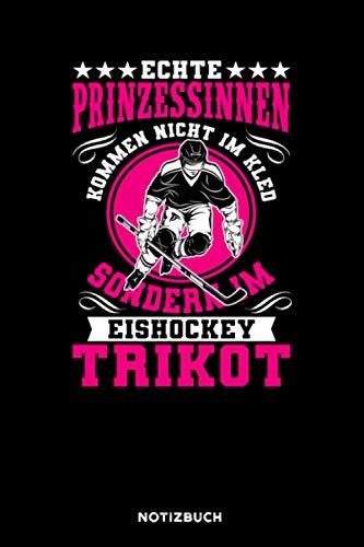 Echte Prinzessinnen kommen im Eishockey Trikot: Notizbuch für Eishockey Spieler | liniert | 120 Seiten | ca. A5 Format (15.24cm x 22.86 cm)