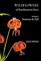 Wildflowers of Southeastern Iowa: Volume 2, Summer & Fall