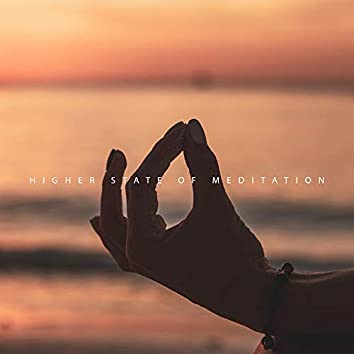 Higher State of Meditation: Deep Ambient Music Set for Meditation, One Hour of Best New Age Music for Yoga and Contemplation