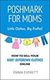 Poshmark for Moms: Little Clothes, Big Profits!: How to Sell your Kids' Outgrown Clothes Online (English Edition)