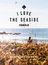 I love the seaside Frankrijk (Dutch Edition)