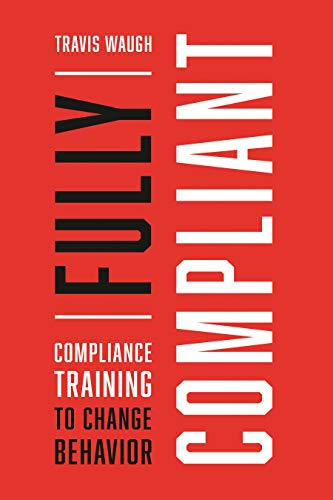 Fully Compliant: Compliance Training to Change Behavior