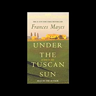 Under the Tuscan Sun                   By:                                                                                                                                 Frances Mayes                               Narrated by:                                                                                                                                 Frances Mayes                      Length: 6 hrs and 2 mins     241 ratings     Overall 3.1