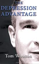 The Depression Advantage by Tom Wootton (2007-10-06)