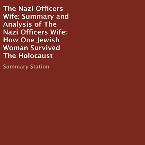 Summary and Analysis of The Nazi Officers Wife: How One Jewish Woman Survived the Holocaust                   By:                                                                                                                                 Summary Station                               Narrated by:                                                                                                                                 Laura Copland                      Length: 37 mins     2 ratings     Overall 4.5