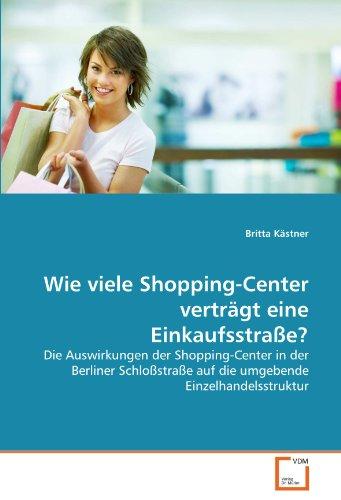 Wie viele Shopping-Center verträgt eine Einkaufsstraße?: Die Auswirkungen der Shopping-Center in der Berliner Schloßstraße auf die umgebende Einzelhandelsstruktur