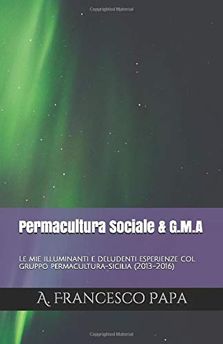 Permacultura Sociale & G.M.A: Le mie illuminanti e deludenti esperienze col gruppo permacultura-sicilia (2013-2016)