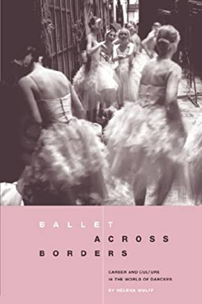 Ballet across Borders: Career and Culture in the World of Dancers by Helena Wulff(1998-10-01)