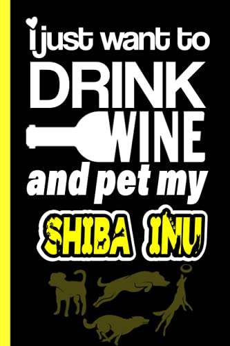I Just want to Drink Wine and Pet my Shiba Inu: Lined Journal Notebook Gifts For Shiba Inu Lovers | Shiba Inu Gifts | Perfect gift For Fathers day, Birthday & Christmas & Thanksgiving