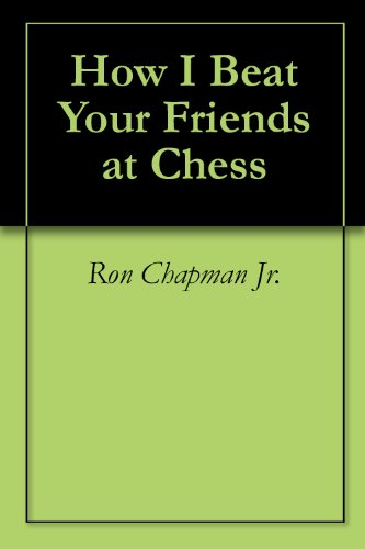 How I Beat Your Friends at Chess (English Edition)