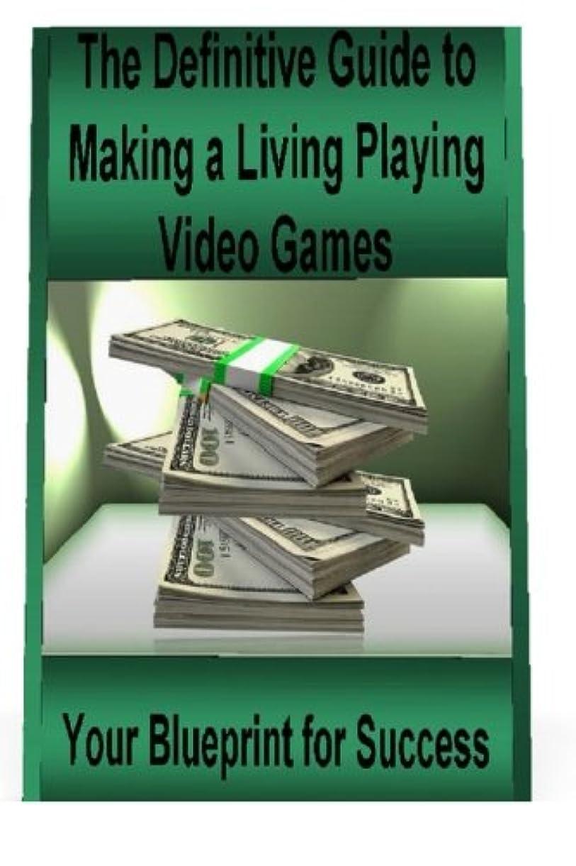病な略奪無声でThe Definitive Guide to Making a Living Playing Video Games: Your Blueprint for Making Money Following Your Passion for Gaming