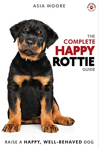 The Complete Happy Rottie Guide: The A-Z Rottweiler Manual for New and Experienced Owners (English Edition)