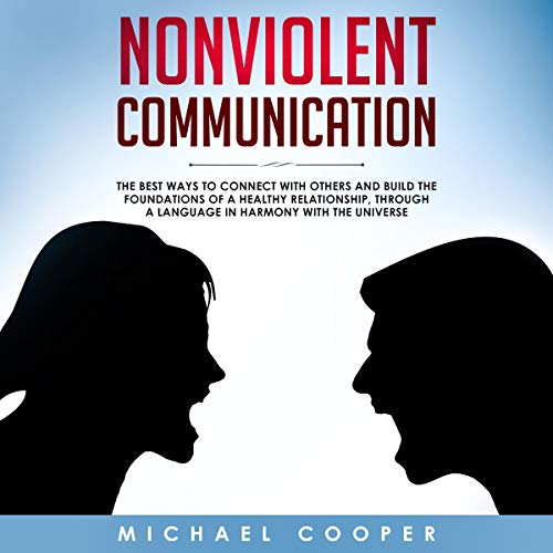 Nonviolent Communication: The Best Ways to Connect with Others and Build the Foundations of a Healthy Relationship, Through a Language in Harmony with the Universe audiobook cover art