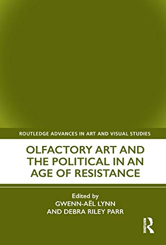 Olfactory Art and the Political in an Age of Resistance (Routledge Advances in Art and Visual Studies)