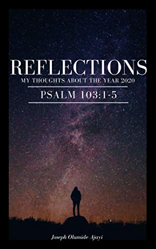 REFLECTIONS: MY THOUGHTS ABOUT THE YEAR 2020