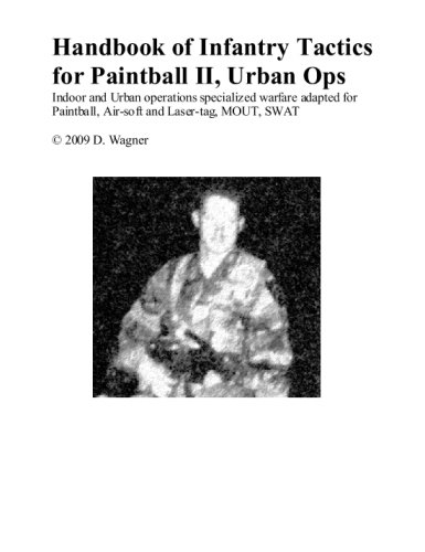 Handbook of Infantry Tactics for Paintball II, Urban Ops: Indoor and Urban Operations Specialized Warfare Adapted for Paintball, Air-soft and Laser Tag, MOUT, SWAT