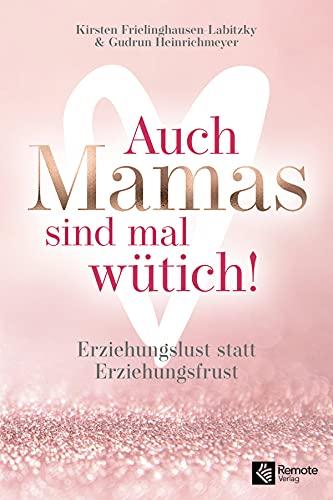 Auch Mamas sind mal wütich!: Erziehungslust statt Erziehungsfrust (German Edition)