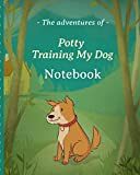 The Adventures Of Potty Training My Dog Notebook: For Kids Housebreaking Puppy Notebook   Adult Dog Trainer   House Training Gift   Grass   Pads   Older Dogs   Schedule   Bell