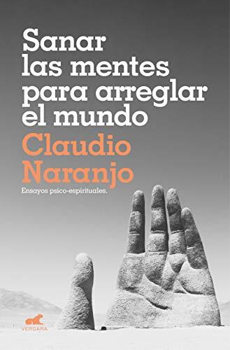 Sanar las mentes para arreglar el mundo: Ensayos psico-espirituales (Spanish Edition)